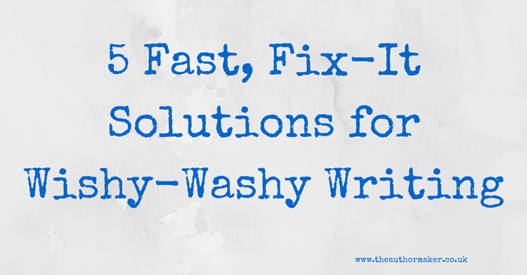 5 Fast, Fix-It Solutions for Wishy-Washy Writing