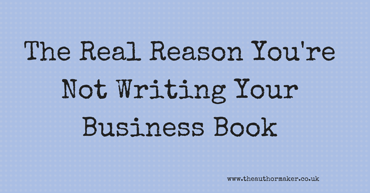 The Real Reason You're Not Writing Your Business Book