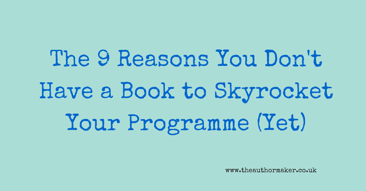 The 9 Reasons You Don't Have a Book to Skyrocket Your Programme (Yet)