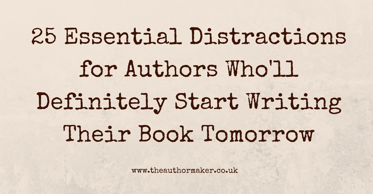25 Essential Distractions for Authors Who'll Definitely Start Writing Their Book Tomorrow, business book ghostwriting, business book coaching